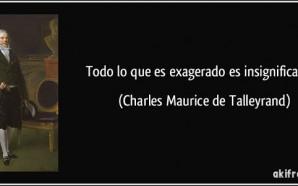 frase-todo-lo-que-es-exagerado-es-insignificante-charles-maurice-de-talleyrand-131820