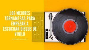 Los-mejores-tornamesas-para-empezar-a-escuchar-discos-de-vinilo-1024x576[2]